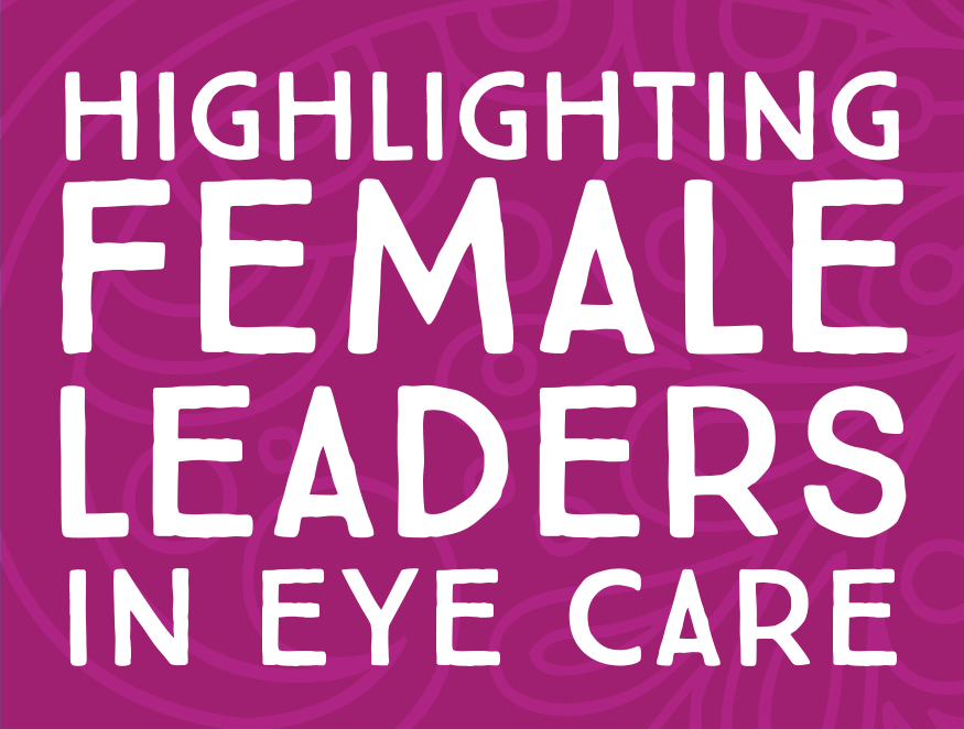 Highlighting Female Leaders in Eye Care